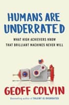 Humans Are Underrated ebook by Geoff Colvin