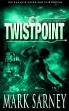 Twistpoint (Kagent Series: #2) ebook by Mark Sarney