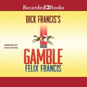 Dick Francis's Gamble audiobook by Felix Francis