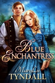 The Blue Enchantress - Charles Towne Belles, #2 ebook by MaryLu Tyndall