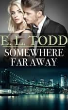 Somewhere Far Away - Forever and Ever, #33 ebook by E. L. Todd