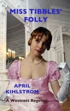 Miss Tibbles' Folly ebook by April Kihlstrom