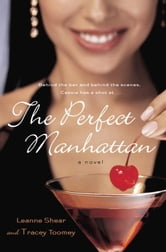 The Perfect Manhattan - A Novel ebook by Leanne Shear,Tracey Toomey