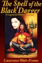 The Spell of the Black Dagger - A Legend of Ethshar ebook by Lawrence Watt-Evans Lawrence Lawrence Watt-Evans Watt-Evans