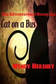 The Adventures of Snoop Cat...Cat On a Bus ebook by Wendy Hershey