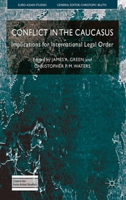 Conflict in the Caucasus - Implications for International Legal Order ebook by Dr. James A. Green,Christopher P. M. Waters