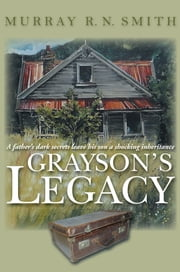 Grayson's Legacy - A father's dark secrets leave his son a shocking inheritance ebook by Murray R.N. Smith