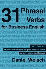 31 Phrasal Verbs for Business English ebook by Daniel Welsch