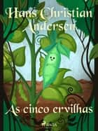 As cinco ervilhas ebook by Hans Christian Andersen, Pepita de Leão