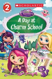 A Day at Charm School (Little Charmers: Reader) ebook by Scholastic