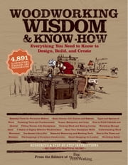 Woodworking Wisdom & Know-How - Everything You need to Design, Build and Create ebook by Taunton Press