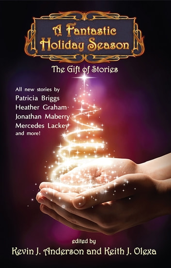 A Fantastic Holiday Season - The Gift of Stories ebook by Kevin J. Anderson,Brad R. Torgersen,Kristine Kathryn Rusch