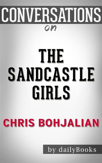The Sandcastle Girls: by Chris Bohjalian​​​​​​​ | Conversation Starters ebook by dailyBooks
