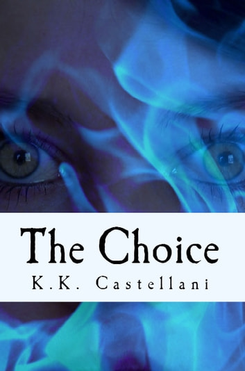 The Choice - The Harbourers Series Book I ebook by K.K.Castellani