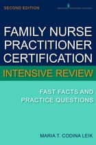 Family Nurse Practitioner Cerftification Intensive Review ebook by Maria T. Codina Leik, MSN, APN, BC, FNP-C