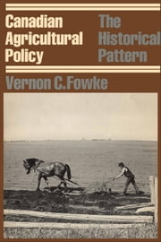 Canadian Agricultural Policy - The Historical Pattern ebook by Vernon Fowke