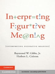 Interpreting Figurative Meaning ebook by Raymond W. Gibbs, Jr,Herbert L. Colston