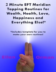 2 Minute EFT Meridian Tapping Routines for Wealth Health Love Happiness and Everything Else!* ebook by Ellen Orman