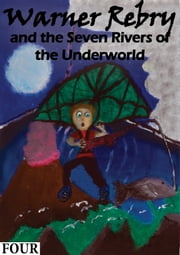 Warner Rebry and The Seven Rivers of The Underworld - Part Four ebook by Chloe Silva