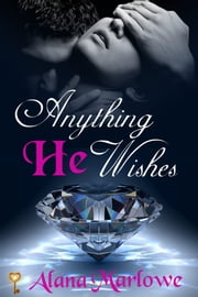 Anything He Wishes ebook by Alana Marlowe