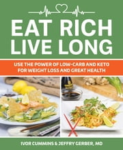Eat Rich, Live Long - Mastering the Low-Carb & Keto Spectrum for Weight Loss and Longevity ebook by Ivor Cummins, Jeffry Gerber