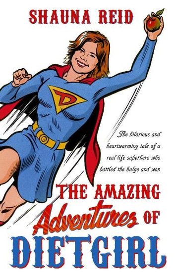 The Amazing Adventures of Dietgirl ebook by Shauna Reid