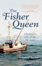 The Fisher Queen: A Deckhand's Tales of the BC Coast - A Deckhand's Tales of the BC Coast ebook by Sylvia Taylor