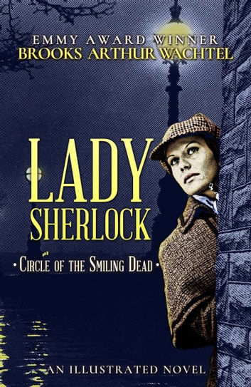 Lady Sherlock - Circle of the Smiling Dead ebook by Brooks Arthur Wachtel