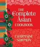 The Complete Asian Cookbook ebook by Charmaine Solomon