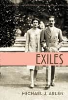 Exiles - A Memoir ebook by Michael J. Arlen