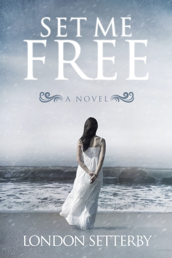 Set Me Free ebook by London Setterby