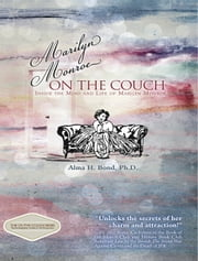 Marilyn Monroe: On the Couch - Inside the Mind and Life of Marilyn Monroe ebook by Alma H. Bond