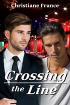 Crossing The Line ebook by Christiane France