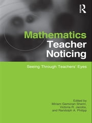 Mathematics Teacher Noticing - Seeing Through Teachers' Eyes ebook by