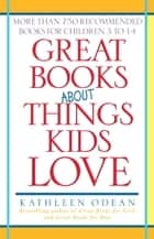 Great Books About Things Kids Love ebook by Kathleen Odean