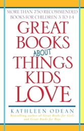 Great Books About Things Kids Love - More Than 750 Recommended Books for Children 3 to 14 ebook by Kathleen Odean