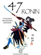 47 Ronin: Utagawa Kuniyoshi Edition ebook by Andrew Forbes, David Henley