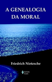 A genealogia da moral ebook by Friedrich Nietzsche