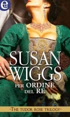 Per ordine del re (eLit) ebook by Susan Wiggs
