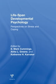 Life-span Developmental Psychology - Perspectives on Stress and Coping ebook by E. Mark Cummings,Anita L. Greene,Katherine H. Karraker