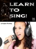 Learn to Sing! ebook by Stephen Worthing