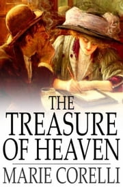 The Treasure of Heaven - A Romance of Riches ebook by Marie Corelli