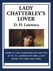 Lady Chatterley's Lover - (Unexpurgated edition) ebook by D. H. Lawrence