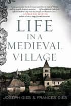 Life in a Medieval Village ebook by Frances Gies, Joseph Gies