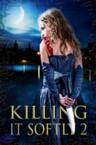 Killing It Softly 2 - A Digital Horror Fiction Anthology of Short Stories ebook by Tonia Brown, Lillian Csernica, L. D. Colter,...