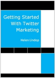 Getting Started With Twitter Marketing ebook by Helen Lindop