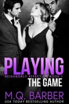 Playing the Game: Neighborly Affection Book 1 - Neighborly Affection, #1 ebook by M.Q. Barber