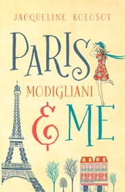 Paris, Modigliani and Me ebook by Jacqueline Kolosov