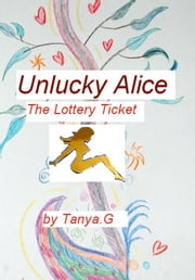Unlucky Alice: The Lottery Ticket ebook by Tanya G