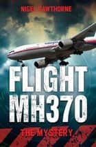 Flight MH370 - The Mystery ebook by Nigel Cawthorne